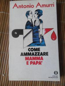 Come Ammazzare Mappa e Papà - Antonio Amurri